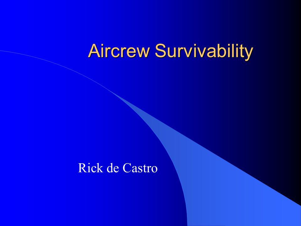 Aircrew Survivability Rick de Castro