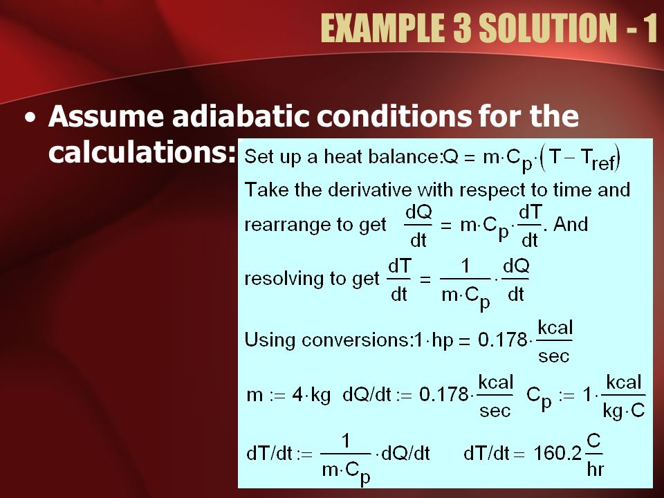 EXAMPLE 3 SOLUTION - 1 Assume adiabatic conditions for the calculations: