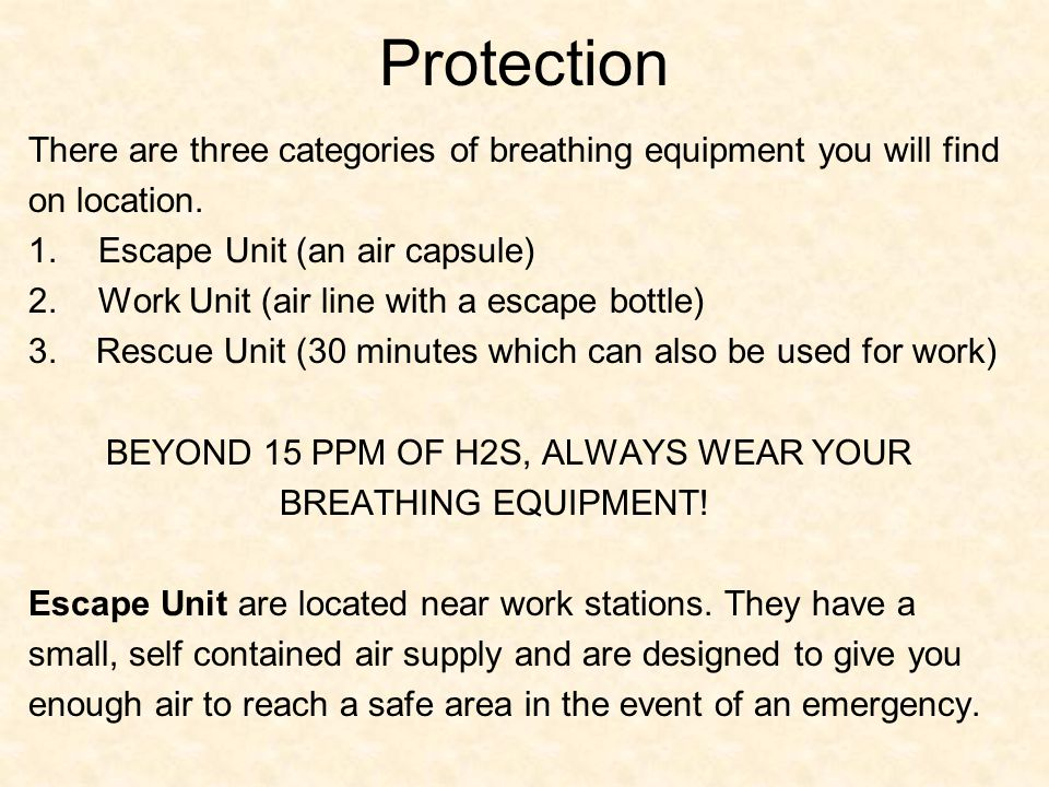 Protection There are three categories of breathing equipment you will find on location. 1.Escape Unit (an air capsule) 2.Work Unit (air line with a es