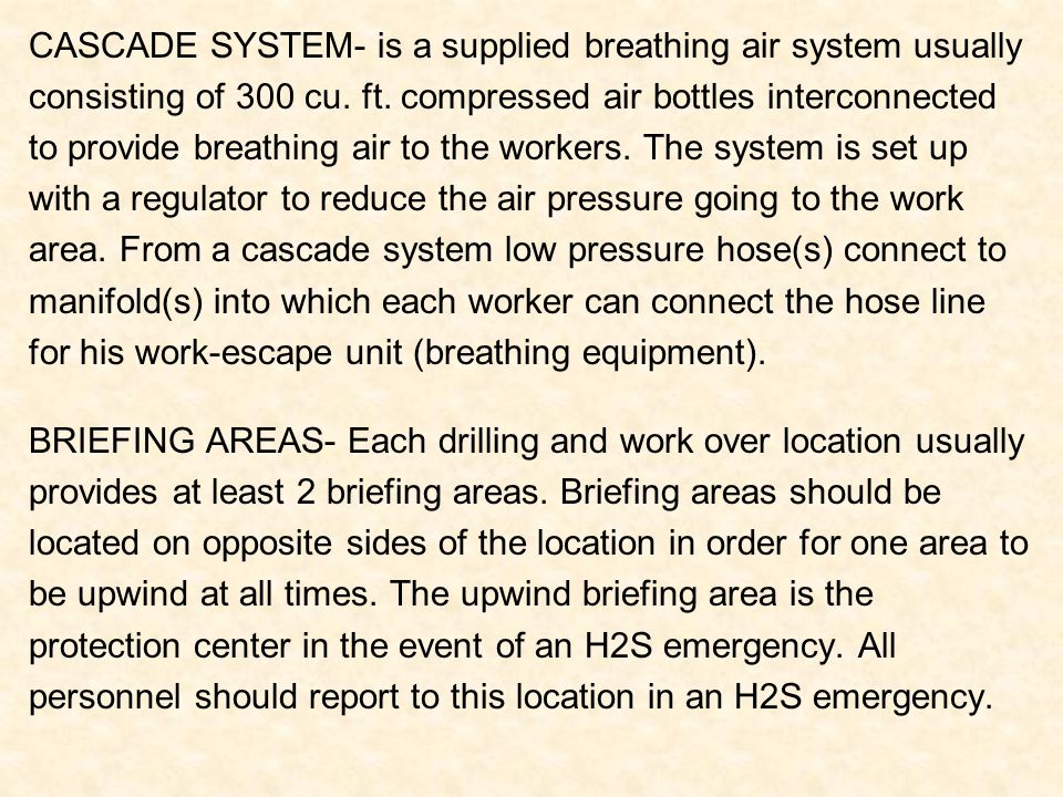 CASCADE SYSTEM- is a supplied breathing air system usually consisting of 300 cu. ft. compressed air bottles interconnected to provide breathing air to