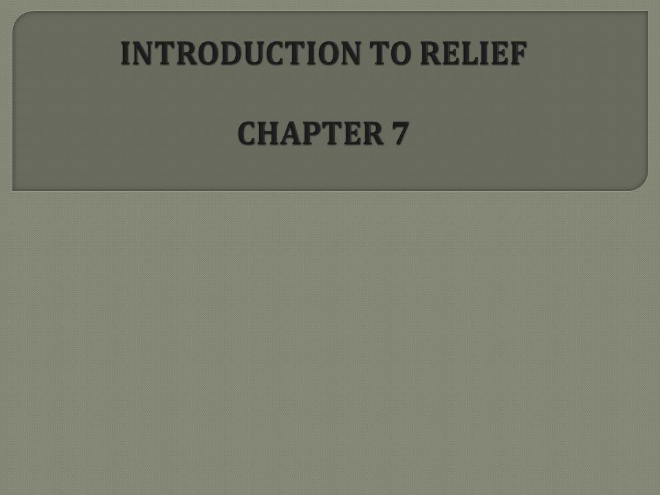  Define concept of relief  Describe and Discuss the relief locations, types, scenarios.