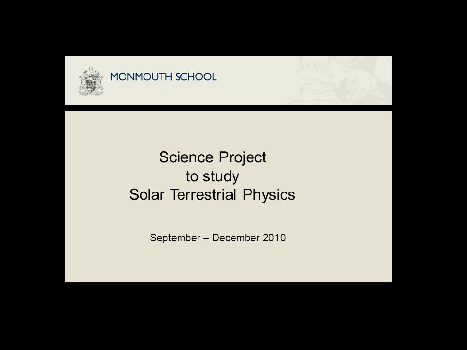 Science Project to study Solar Terrestrial Physics September – December 2010