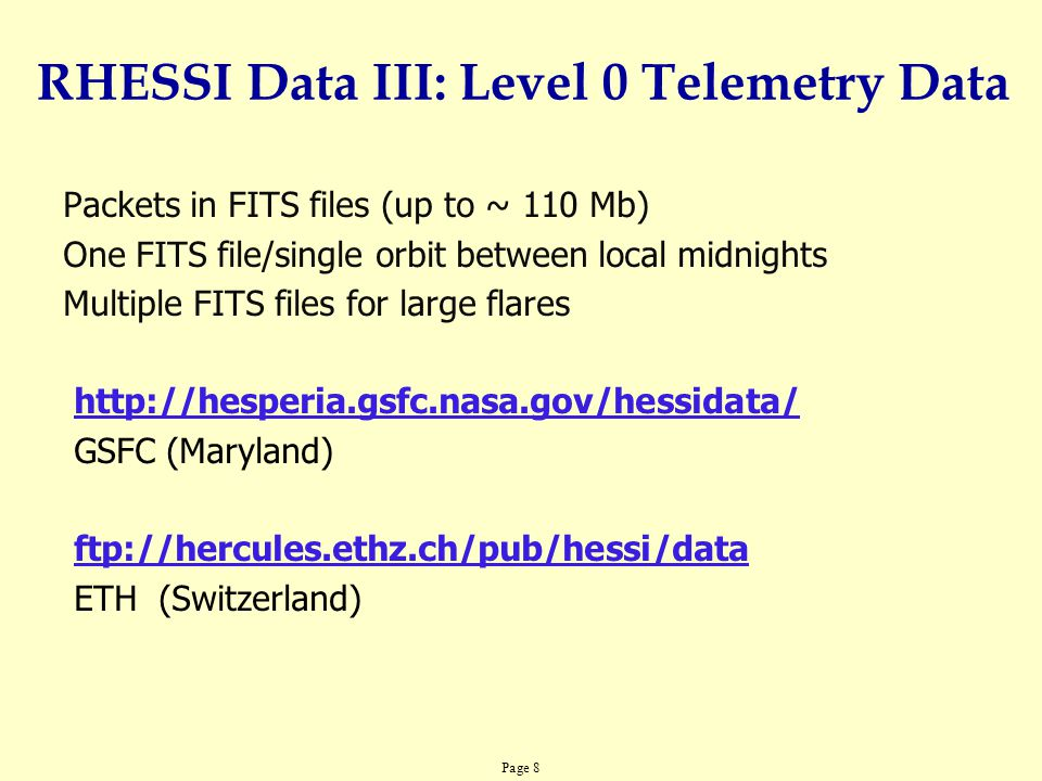Page 8 Packets in FITS files (up to ~ 110 Mb) One FITS file/single orbit between local midnights Multiple FITS files for large flares http://hesperia.
