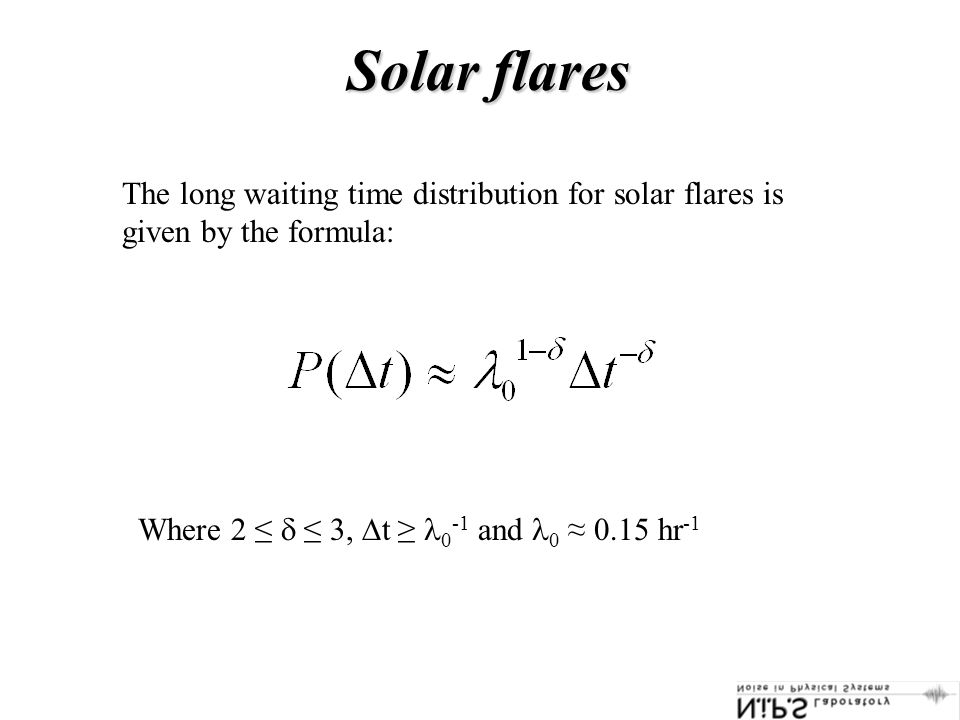 Solar flares Where 2 ≤  ≤ 3,  t ≥ 0 -1 and 0 ≈ 0.15 hr -1 The long waiting time distribution for solar flares is given by the formula: