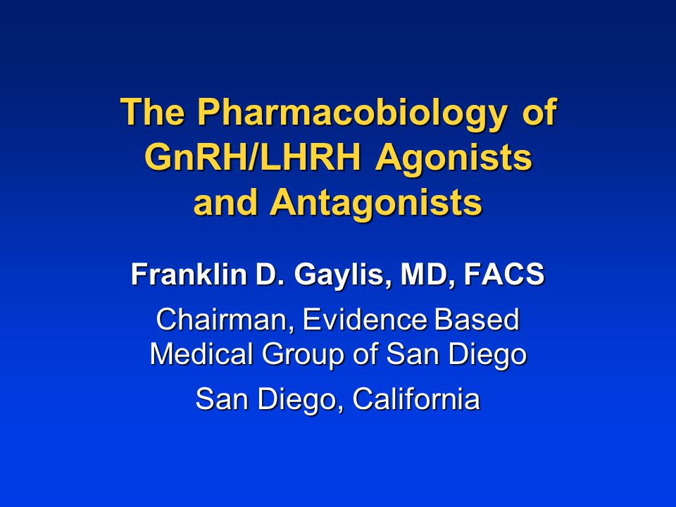 The Pharmacobiology of GnRH/LHRH Agonists and Antagonists Franklin D.