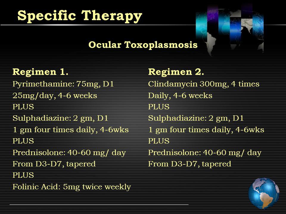 Specific Therapy Ocular Toxoplasmosis Regimen 1.