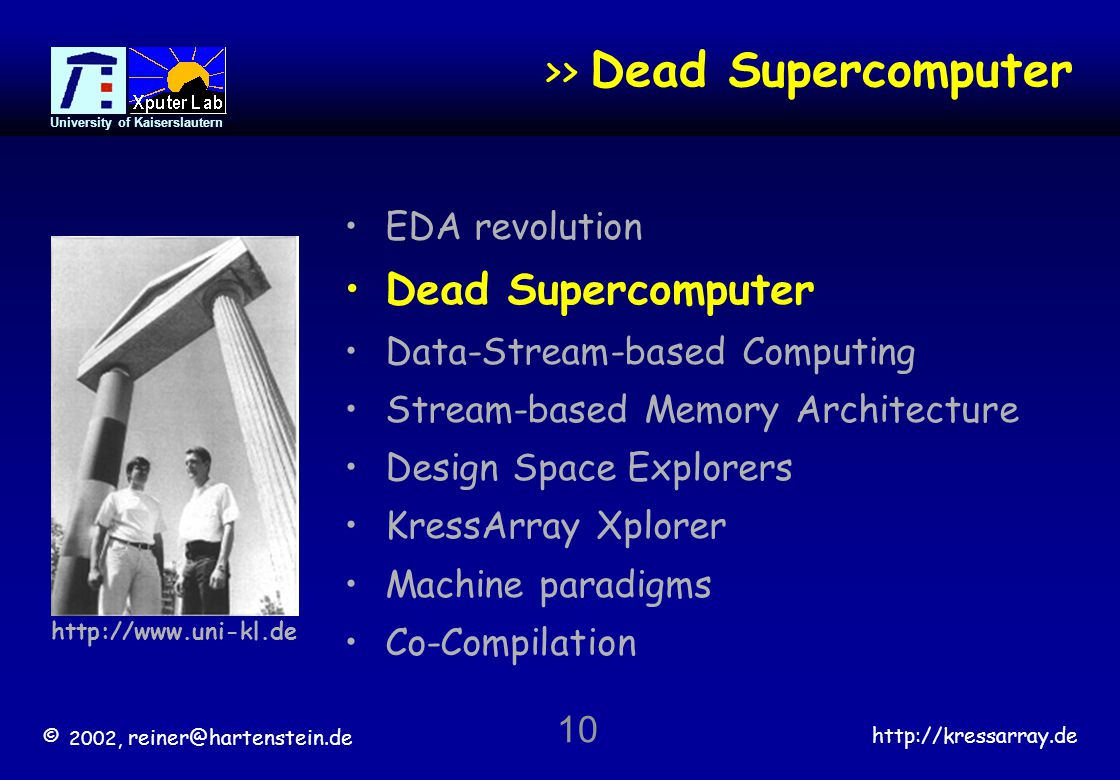 © 2002, reiner@hartenstein.de http://kressarray.de University of Kaiserslautern 10 >> Dead Supercomputer EDA revolution Dead Supercomputer Data-Stream