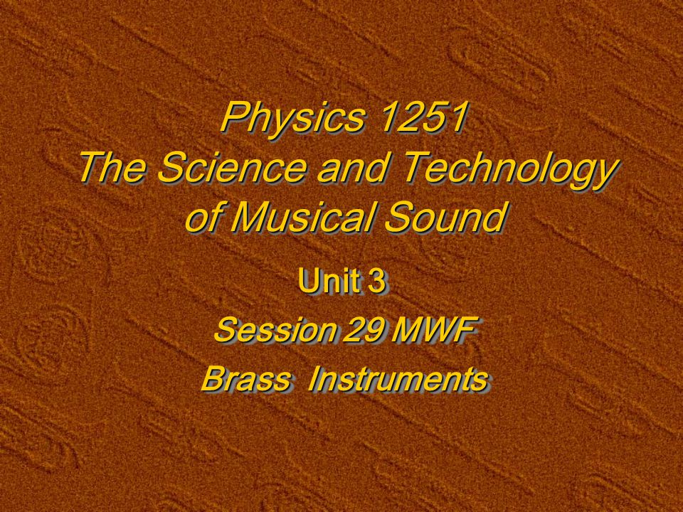 Physics 1251Unit 3 Session 29 Brass Instruments What pitch (frequency) does a clarinet play if the length from the reed to a hole is 19.5 cm (including end corrections, i.e.