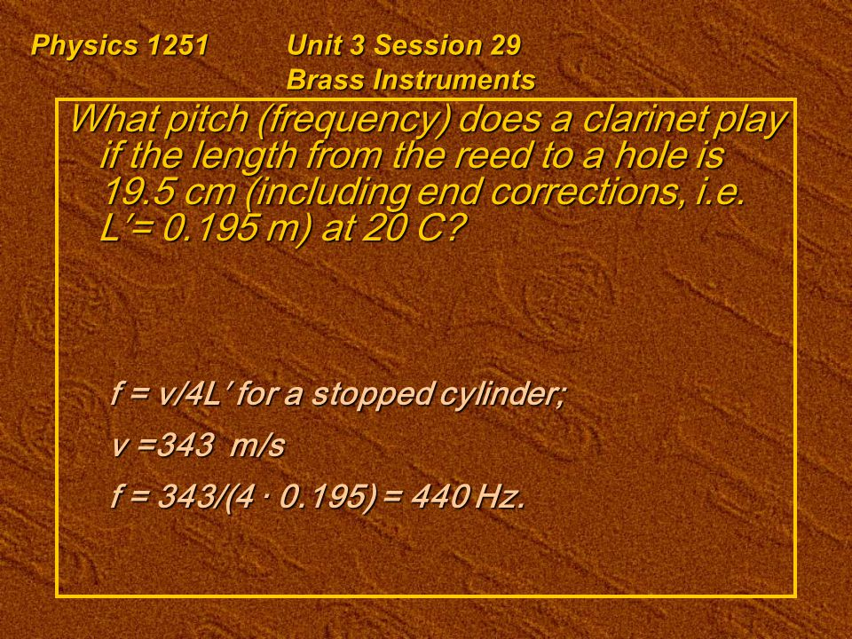 Physics 1251Unit 3 Session 29 Brass Instruments Summary: Brass Instruments are stopped pipes.