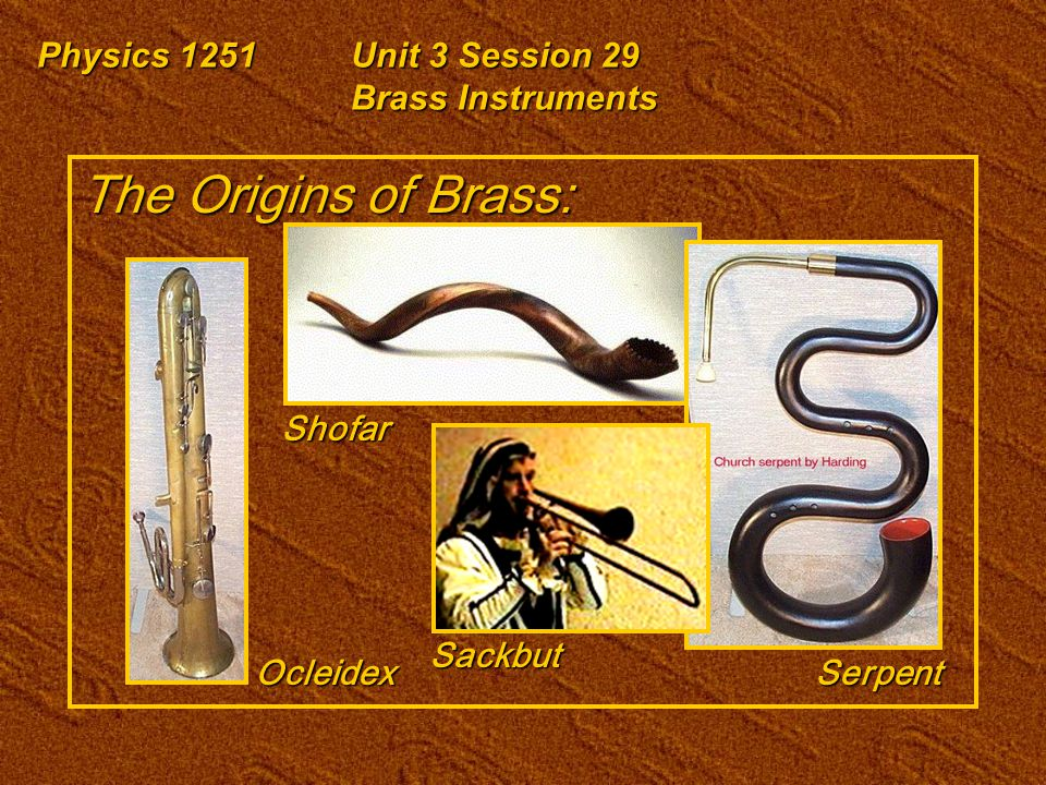 Physics 1251Unit 3 Session 29 Brass Instruments Resonance for Combination Pipes 0/100% 20/80% 25/75%50/50%40/60% 100/0% f Pedal Tone Cone/ Cylinder %