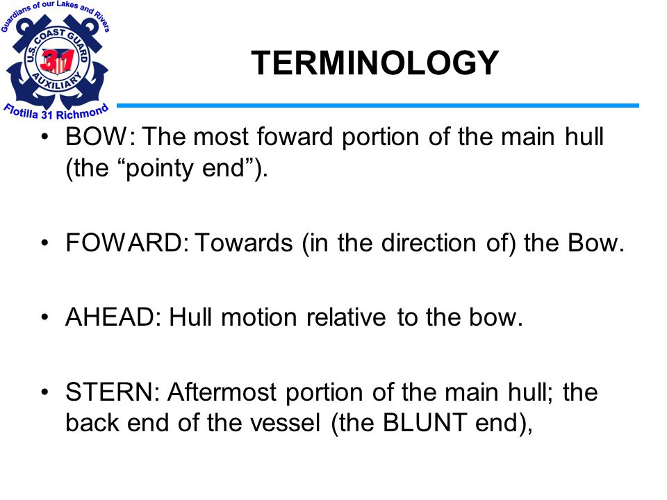 TERMINOLOGY AFT: In the direction of the stern; towards the back end of the boat.
