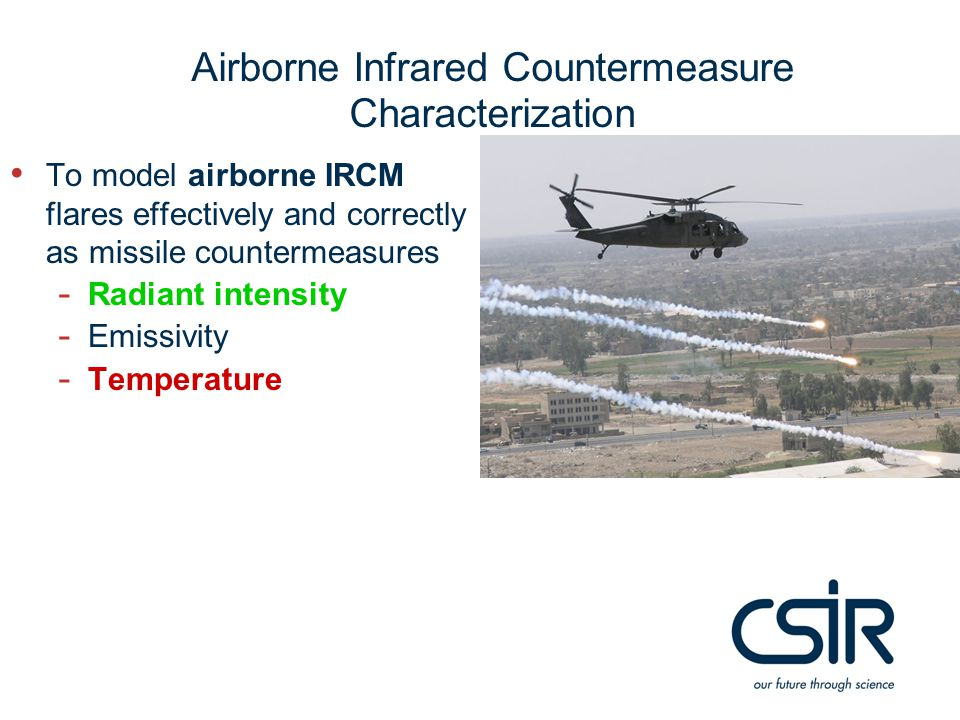 Airborne Infrared Countermeasure Characterization To model airborne IRCM flares effectively and correctly as missile countermeasures - Radiant intensi