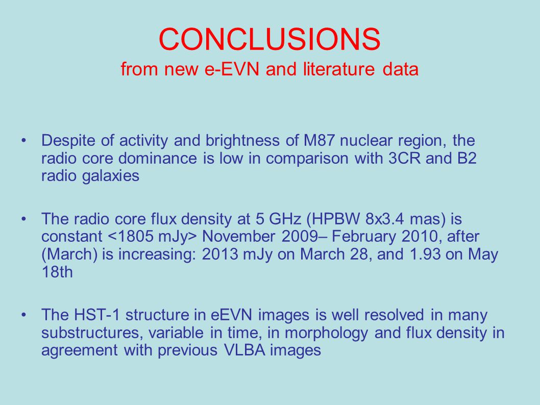 CONCLUSIONS from new e-EVN and literature data Despite of activity and brightness of M87 nuclear region, the radio core dominance is low in comparison