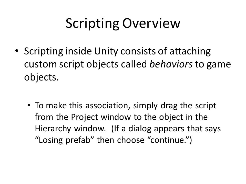 Scripting Overview Different functions inside the script objects are called on certain events.