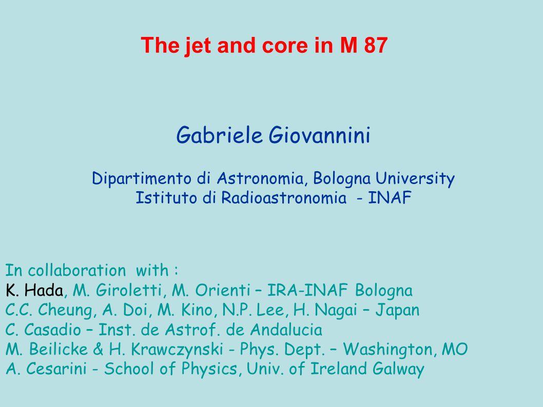 Gabriele Giovannini Dipartimento di Astronomia, Bologna University Istituto di Radioastronomia - INAF The jet and core in M 87 In collaboration with : K.