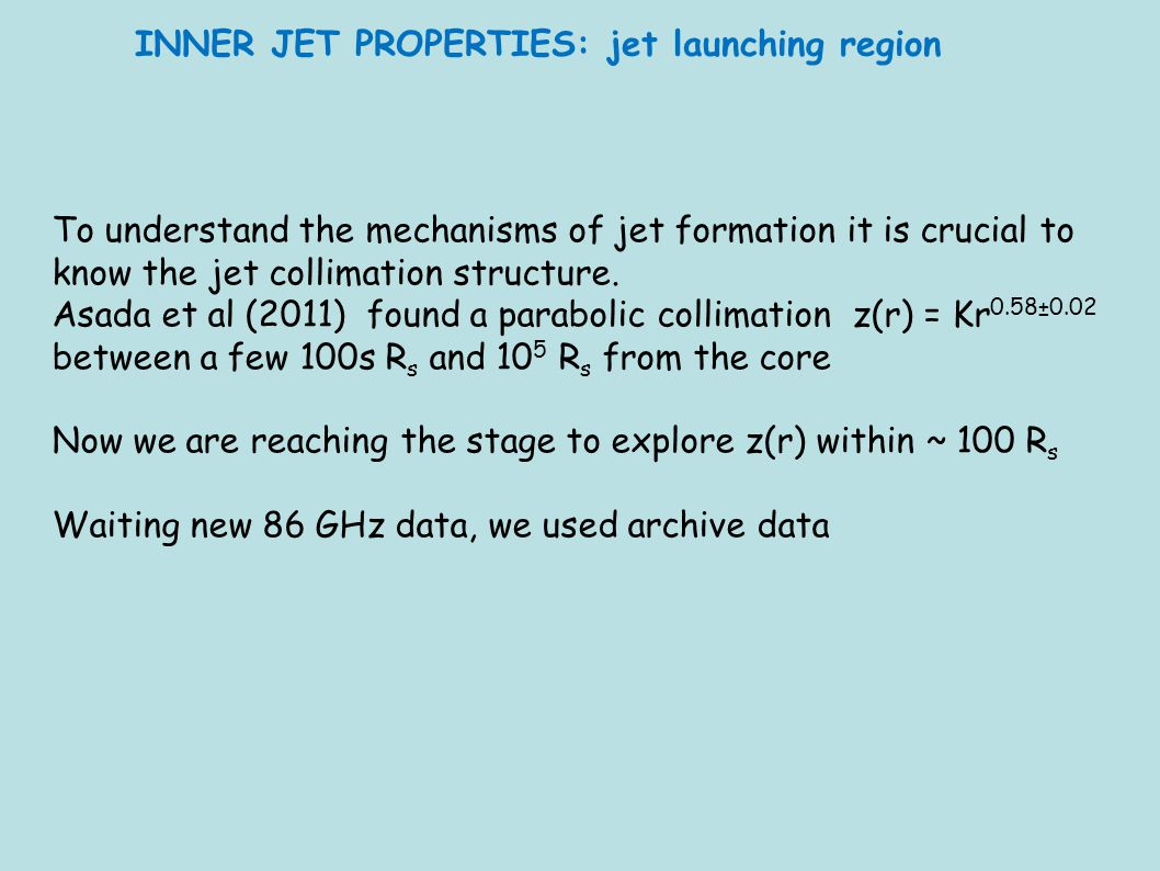 INNER JET PROPERTIES: jet launching region To understand the mechanisms of jet formation it is crucial to know the jet collimation structure.
