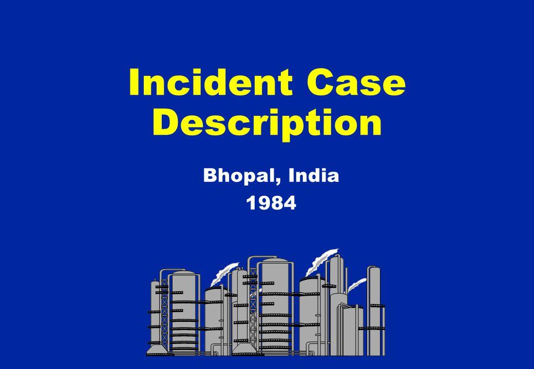 Incident Case Description Bhopal, India 1984