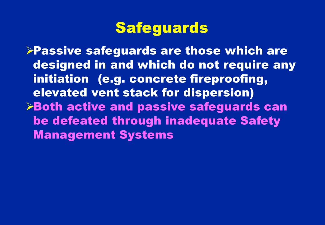  Passive safeguards are those which are designed in and which do not require any initiation (e.g.