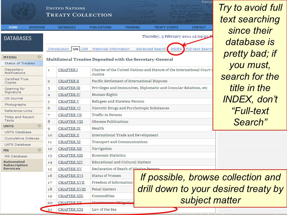 If possible, browse collection and drill down to your desired treaty by subject matter Try to avoid full text searching since their database is pretty bad; if you must, search for the title in the INDEX, don't Full-text Search