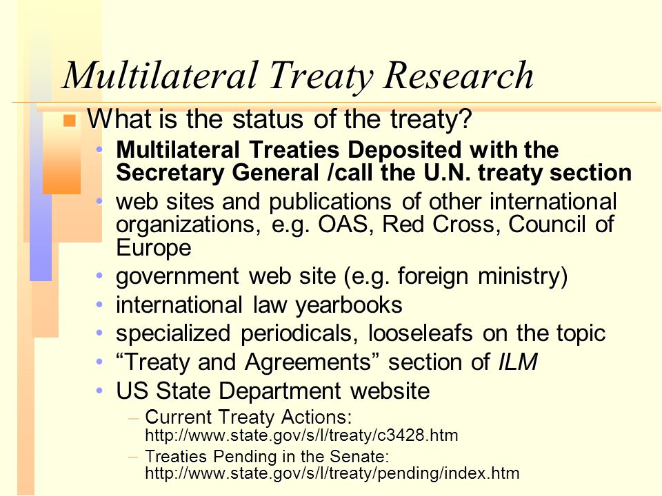 Multilateral Treaty Research n What is the status of the treaty.