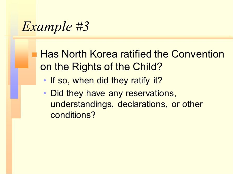 Example #3 n Has North Korea ratified the Convention on the Rights of the Child.