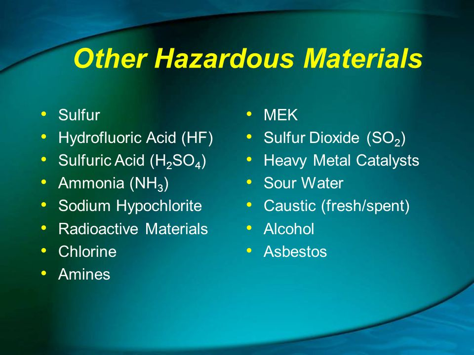 Other Hazardous Materials Sulfur Hydrofluoric Acid (HF) Sulfuric Acid (H 2 SO 4 ) Ammonia (NH 3 ) Sodium Hypochlorite Radioactive Materials Chlorine A