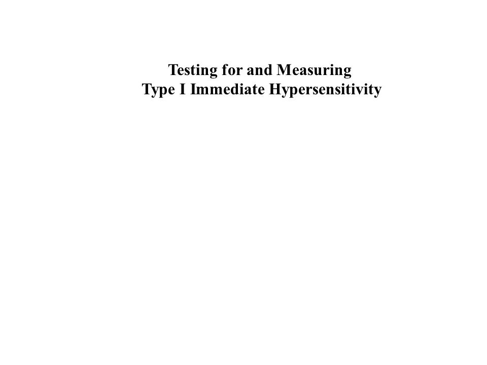 Testing for and Measuring Type I Immediate Hypersensitivity