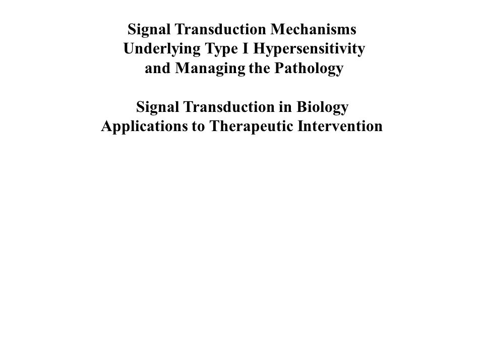 Signal Transduction Mechanisms Underlying Type I Hypersensitivity and Managing the Pathology Signal Transduction in Biology Applications to Therapeutic Intervention