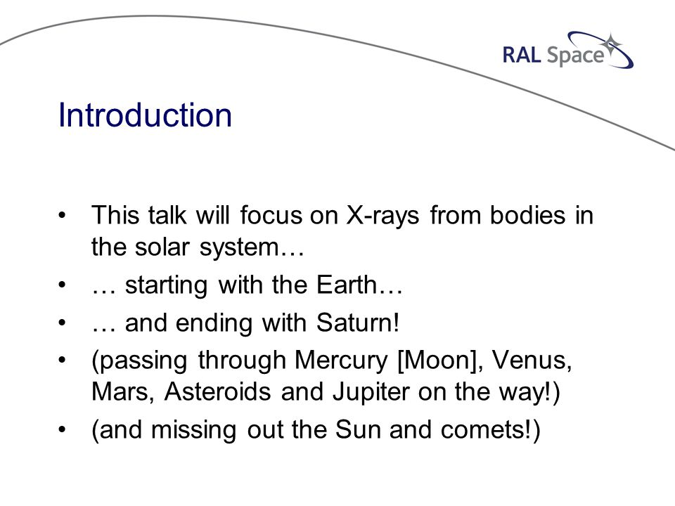 Introduction This talk will focus on X-rays from bodies in the solar system… … starting with the Earth… … and ending with Saturn.