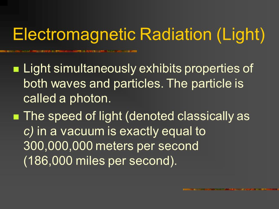 Electromagnetic Radiation (Light) Light simultaneously exhibits properties of both waves and particles.
