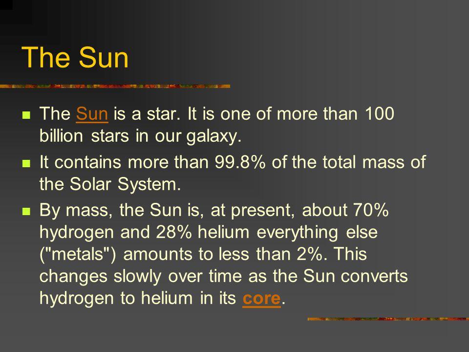 The Sun The Sun is a star.