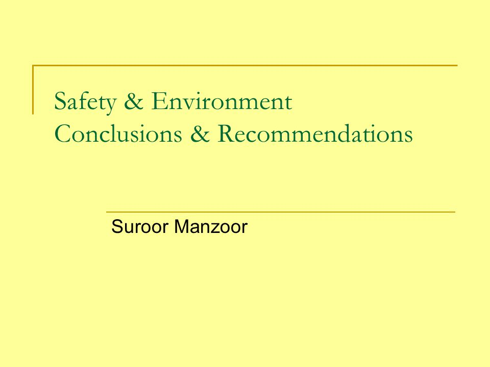Safety & Environment Conclusions & Recommendations Suroor Manzoor
