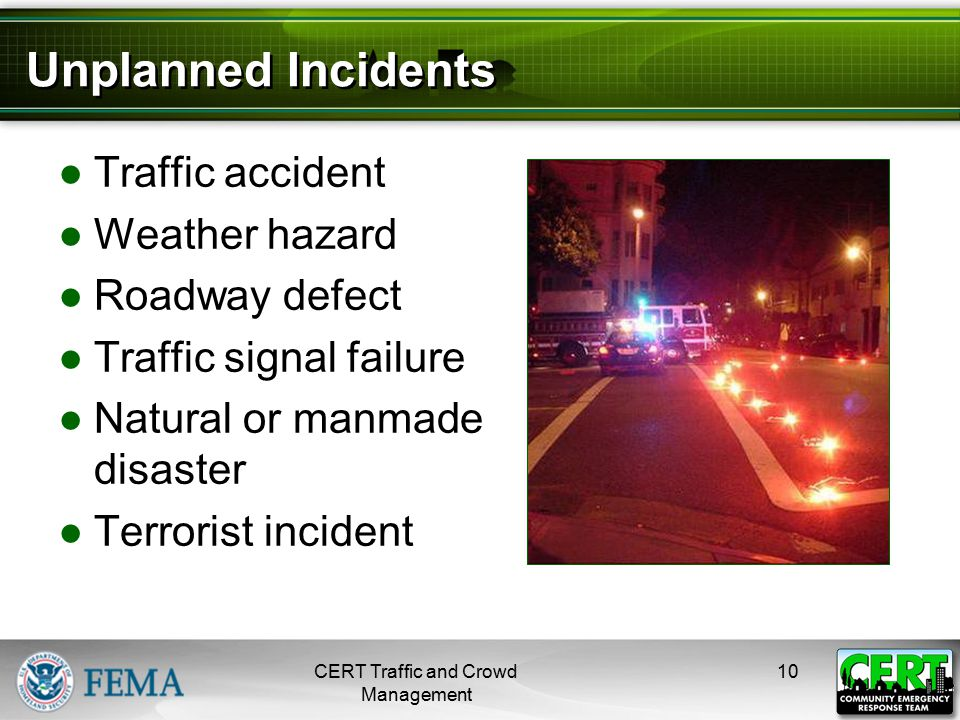 Unplanned Incidents ●Traffic accident ●Weather hazard ●Roadway defect ●Traffic signal failure ●Natural or manmade disaster ●Terrorist incident CERT Tr