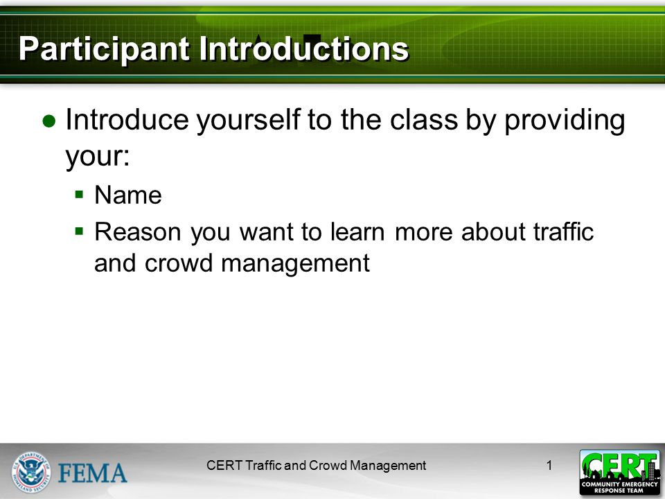 Participant Introductions ●Introduce yourself to the class by providing your:  Name  Reason you want to learn more about traffic and crowd managemen