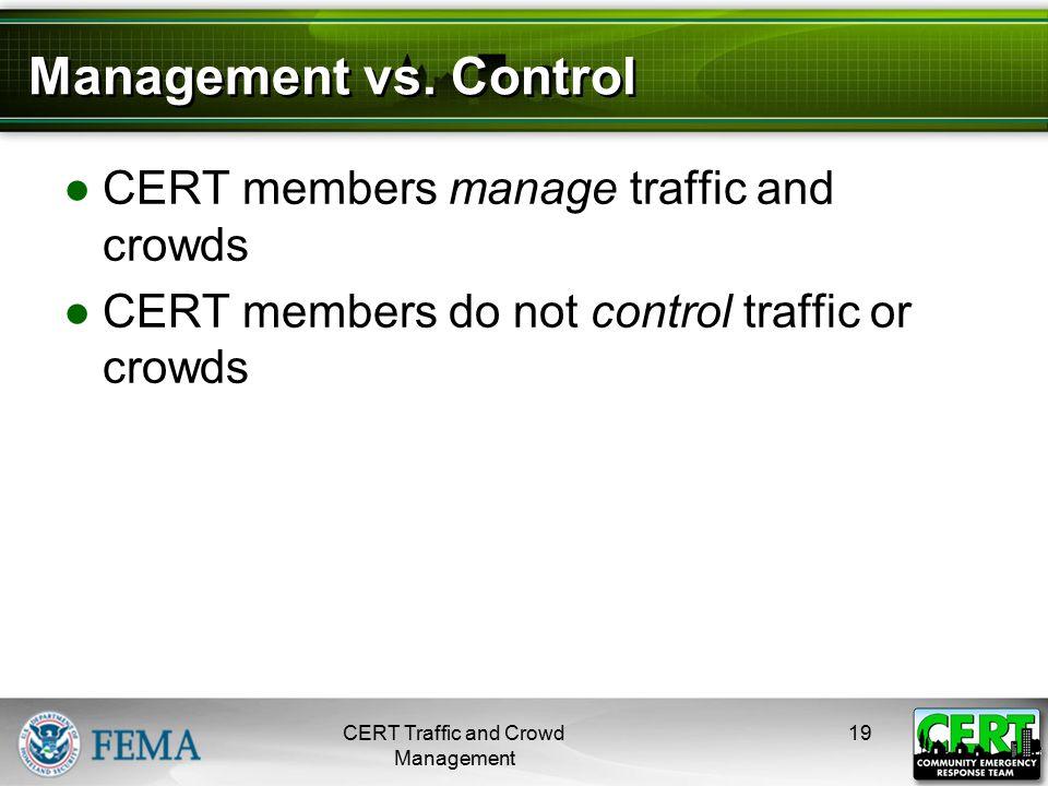Management vs. Control ●CERT members manage traffic and crowds ●CERT members do not control traffic or crowds CERT Traffic and Crowd Management 19