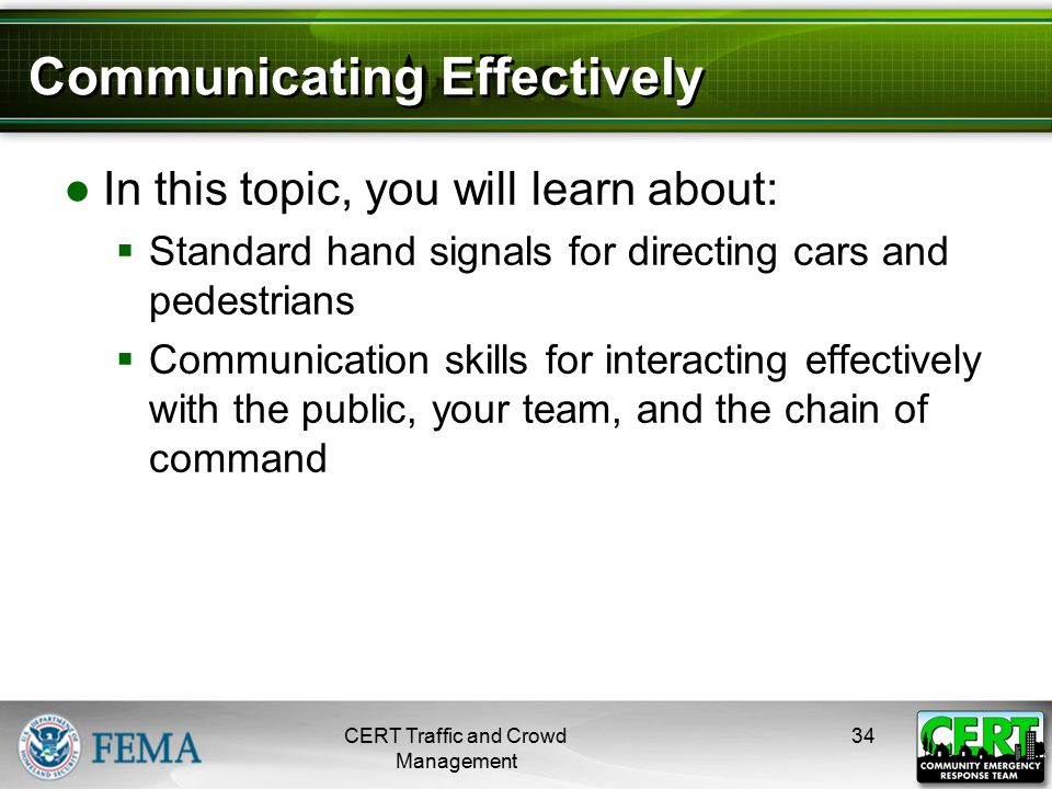 Communicating Effectively ●In this topic, you will learn about:  Standard hand signals for directing cars and pedestrians  Communication skills for