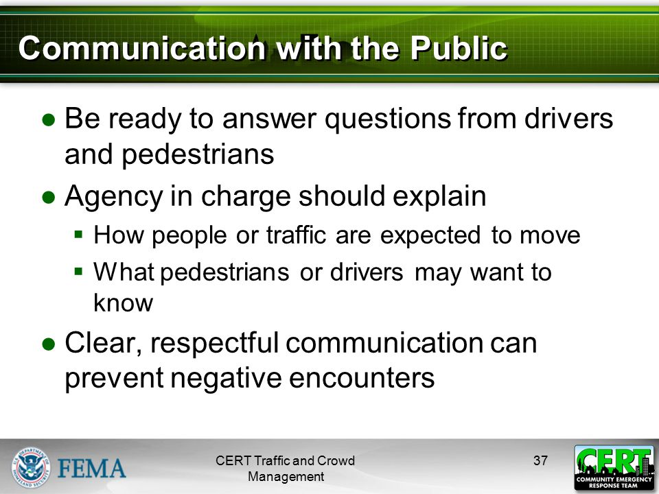 Communication with the Public ●Be ready to answer questions from drivers and pedestrians ●Agency in charge should explain  How people or traffic are