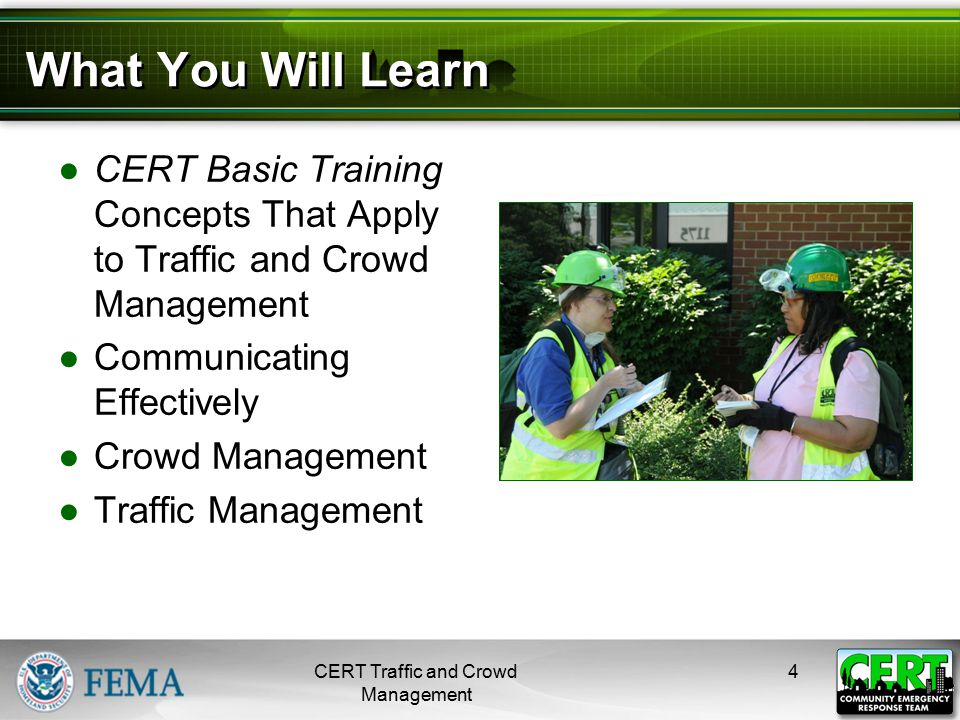 What You Will Learn ●CERT Basic Training Concepts That Apply to Traffic and Crowd Management ●Communicating Effectively ●Crowd Management ●Traffic Man