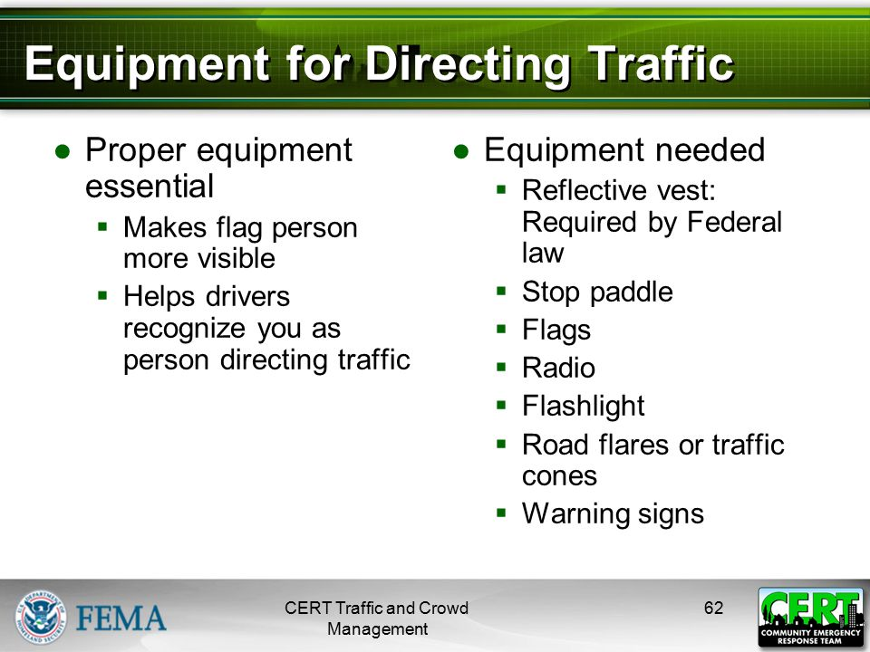 Equipment for Directing Traffic ●Proper equipment essential  Makes flag person more visible  Helps drivers recognize you as person directing traffic