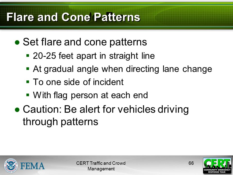 Flare and Cone Patterns ●Set flare and cone patterns  20-25 feet apart in straight line  At gradual angle when directing lane change  To one side o