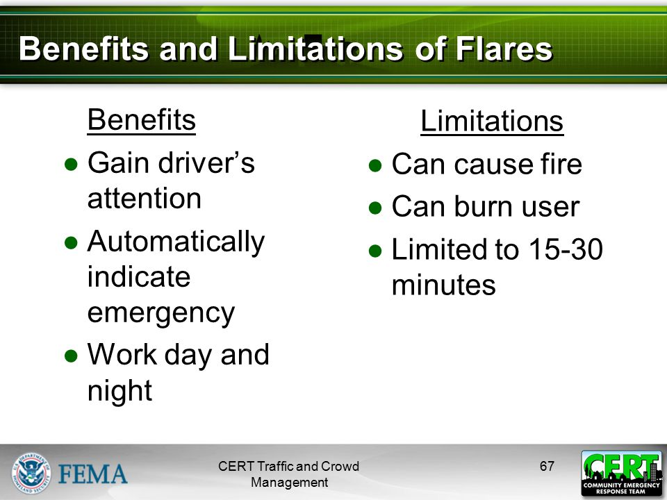 Benefits and Limitations of Flares Benefits ●Gain driver's attention ●Automatically indicate emergency ●Work day and night CERT Traffic and Crowd Mana