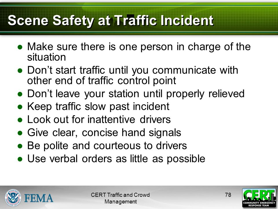 Scene Safety at Traffic Incident ●Make sure there is one person in charge of the situation ●Don't start traffic until you communicate with other end o