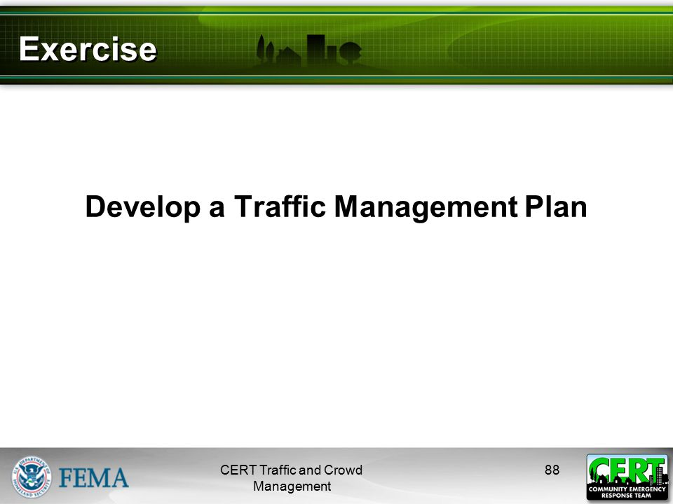 Exercise Develop a Traffic Management Plan CERT Traffic and Crowd Management 88
