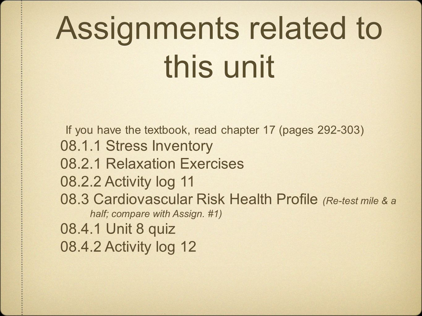 Assignments related to this unit If you have the textbook, read chapter 17 (pages 292-303) 08.1.1 Stress Inventory 08.2.1 Relaxation Exercises 08.2.2