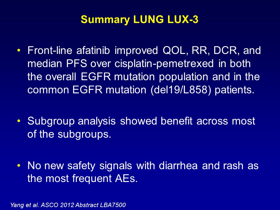 Summary LUNG LUX-3 Front-line afatinib improved QOL, RR, DCR, and median PFS over cisplatin-pemetrexed in both the overall EGFR mutation population an