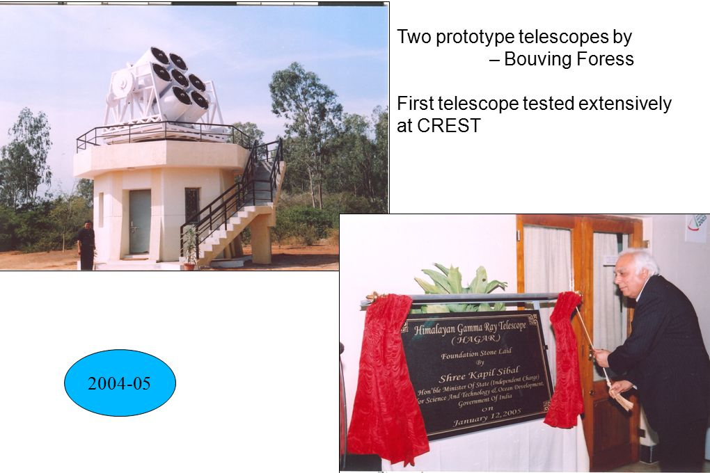 Two prototype telescopes by – Bouving Foress First telescope tested extensively at CREST 2004-05