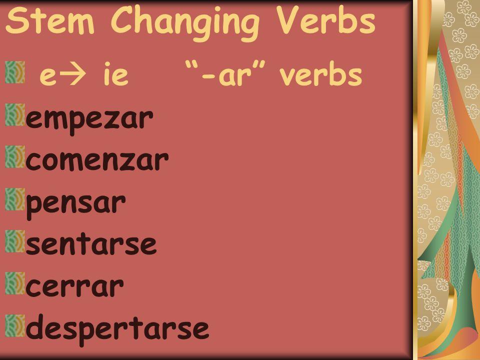 Stem Changing Verbs e  ie -ar verbs empezar comenzar pensar sentarse cerrar despertarse