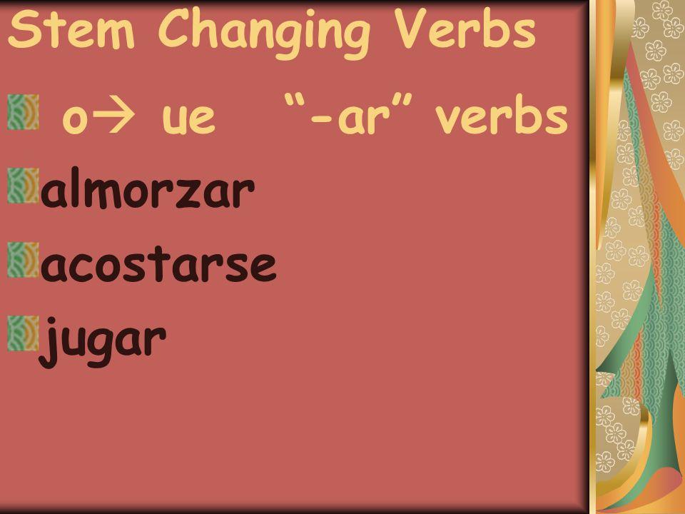 Stem Changing Verbs o  ue -ar verbs almorzar acostarse jugar