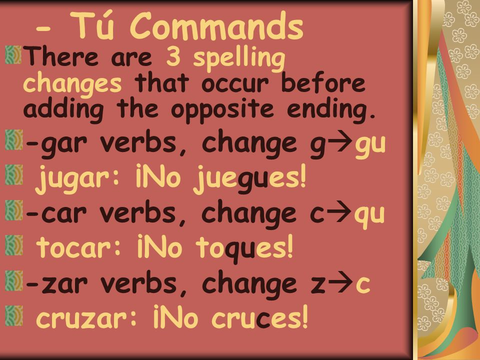 There are 5 verbs that have irregular negative tú command forms.