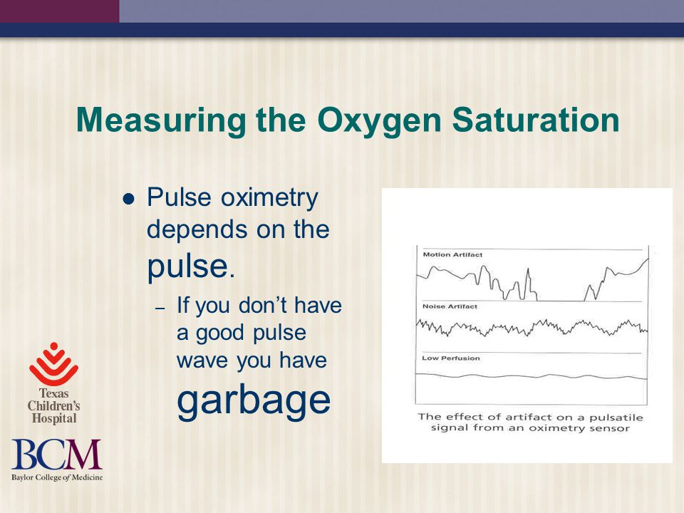 Measuring the Oxygen Saturation Pulse oximetry depends on the pulse.